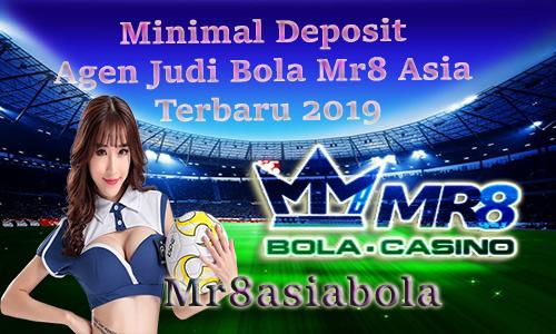 Minimal Deposit Agen Judi Bola Mr8 Asia Terbaru 2019