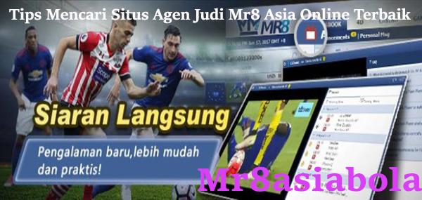 Tips Mencari Situs Agen Judi Mr8 Asia Online Terbaik